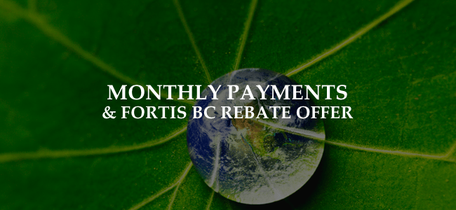 Monthly Payments & FortisBC Rebate Offer | Lillie Family